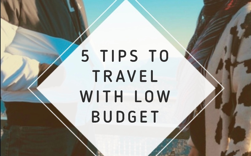 5 TIPS TO TRAVEL WITH A LOW BUDGET