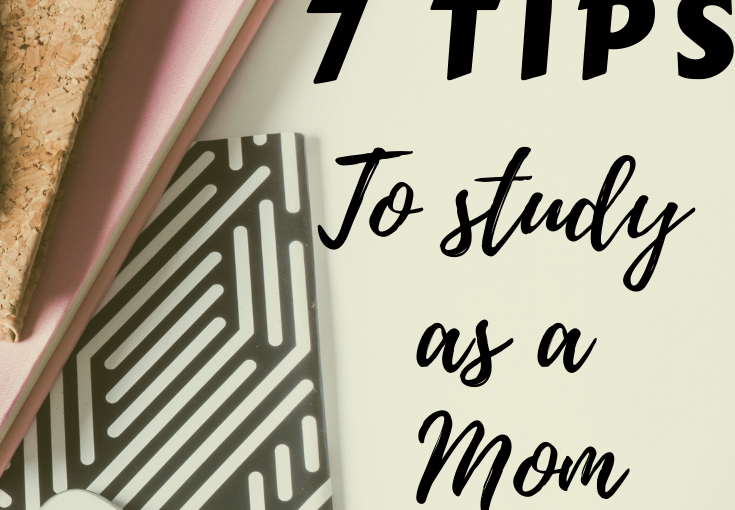 7 TIPS FOR MOMS TO STUDY WHILE RAISING KIDS
