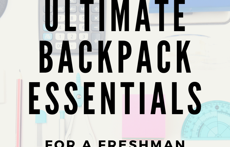 10 ULTIMATE BACKPACK ESSENTIALS FOR A FRESHMAN