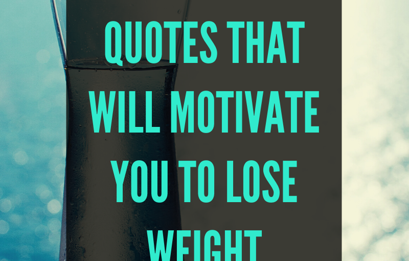 10 QUOTES THAT WILL MOTIVATE YOU TO LOSE WEIGHT WITH PICTURES
